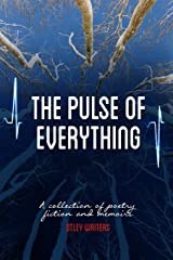 The Pulse of Everything: A Collection of Poems, Fiction and Memoirs Paperback