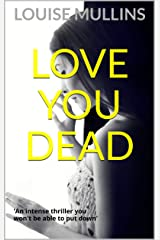 Love You Dead: 'An intense thriller you won't be able to put down' Kindle Edition