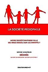 La société pédophile + 10 nouvelles: Notre société favorise-t-elle les abus sexuels sur les enfants ? Format Kindle