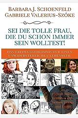 Sei die tolle Frau, die du schon immer sein wolltest: Das Erfolgsgeheimnis für einen unwiderstehlichen Lebensstil Taschenbuch