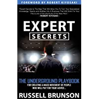 Expert Secrets: The Underground Playbook to Find Your Message, Build a Tribe, and Change the World: The Underground Playbook for Creating a Mass ... Who Will Pay for Your Advice (1st Edition)