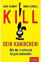 Kill dein Kaninchen!: Wie du irrationale Ängste kaltstellst (Dein Leben) Kindle Ausgabe