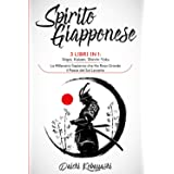 Spirito Giapponese: 3 libri in 1: Ikigai, Kaizen, Shinrin-Yoku. La Millenaria Sapienza che Ha Reso Grande il Paese del Sol Le