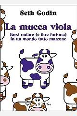 La mucca viola: Farsi notare (e fare fortuna) in un mondo tutto marrone (Varia. Economia Vol. 39) Formato Kindle