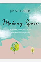Making Space: Creating boundaries in an ever-encroaching world Kindle Edition