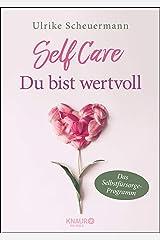 SELF CARE - Du bist wertvoll: Das Selbstfürsorge-Programm Kindle Ausgabe