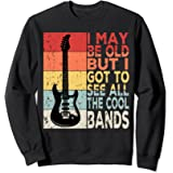 I May Be Old But I Got to See All The Cool Bands Retro Sweatshirt