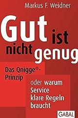 Gut ist nicht genug: Das Qnigge®-Prinzip oder warum Service klare Regeln braucht (Dein Business) Kindle Ausgabe