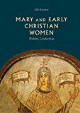 Mary and Early Christian Women: Hidden Leadership (English Edition)