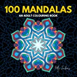 100 Mandalas: An Adult Colouring Book. Simple mandala patterns. Relieve stress, anxiety, tension.