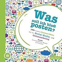 Was soll ich bloß posten? - 150+ kreative Content-Ideen für Ihr Social Media und Online Marketing: Perfekt für…