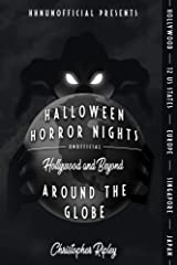 Halloween Horror Nights Unofficial: Around the Globe: Hollywood and Beyond! Kindle Edition