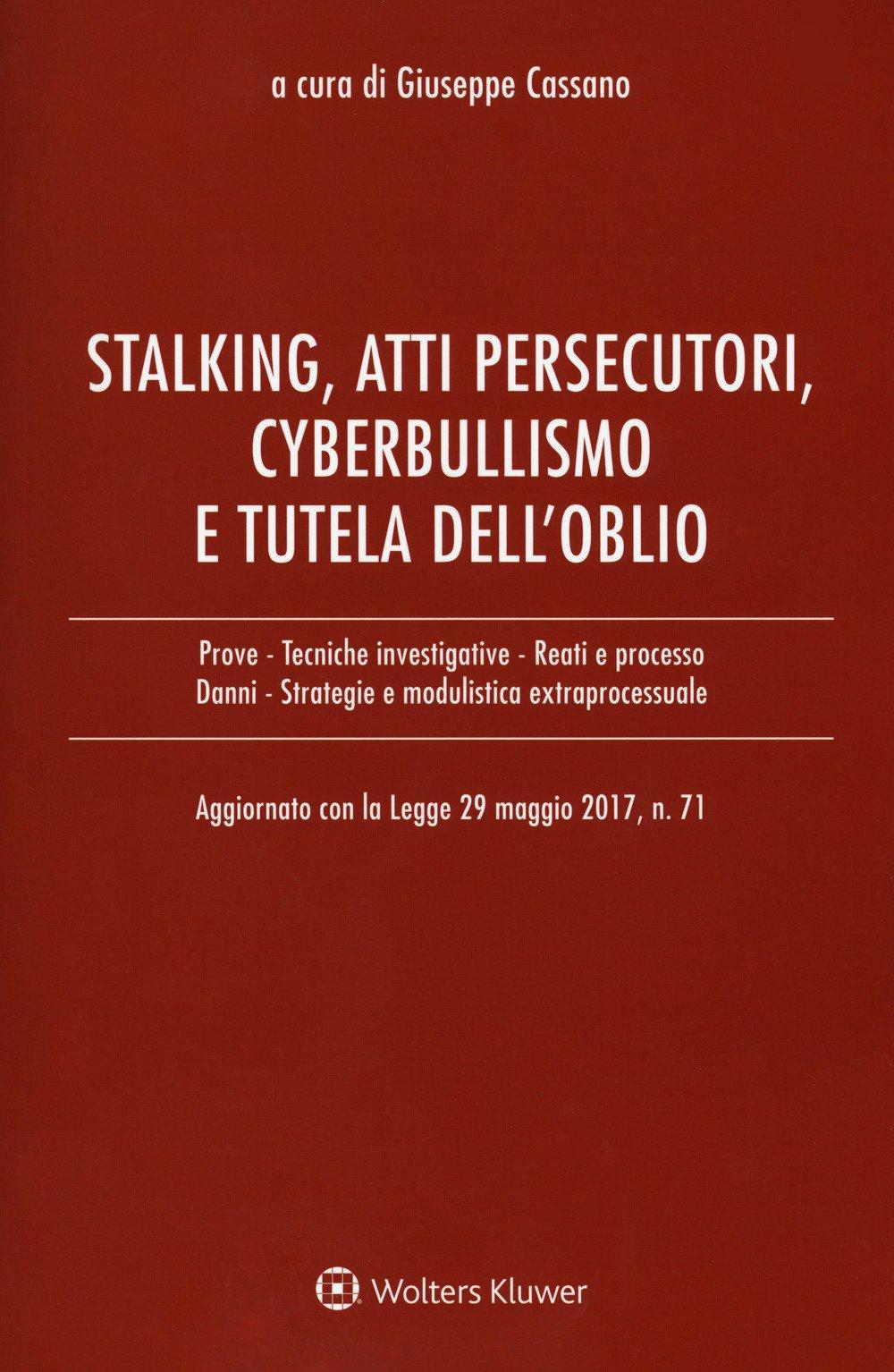 Stalking, atti persecutori, cyberbullismo e tutela dell'oblio. Aggiornato con la legge 29 maggio 20
