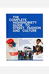 The Incomplete Highsnobiety Guide to Street Fashion and Culture Gebundene Ausgabe