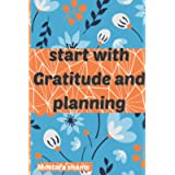 START WITH GRATITUDE AND PLANNING: 5 Minute Journal +100 Pages, Only 5 Minutes in the Morning, Only 5 Minutes for…