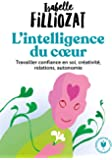 L'intelligence du coeur: Travailler confiance en soi, créativité, relations, autonomie