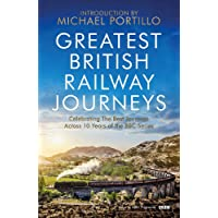 Greatest British Railway Journeys: Celebrating the greatest journeys from the BBC's beloved railway travel series