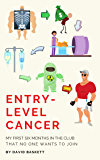 Entry-Level Cancer: My First Six Months in the Club That No One Wants to Join (English Edition)