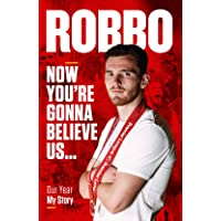 Robbo: Now You're Gonna Believe Us: Our Year, My Story: Robbo: Now You're Gonna Believe Us: My Story