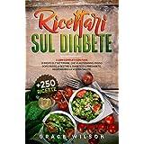 Ricettari sul Diabete: 2 Libri Completi con Piani di Pasto di 7 Settimane, che vi aiuteranno, passo dopo passo, a Gestire il