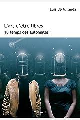 L'art d'être libres au temps des automates: Essais - documents (French Edition) Kindle Edition