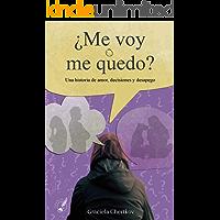 ¿Me voy o me quedo?: Una historia de amor, decisiones y desapego (Spanish Edition)