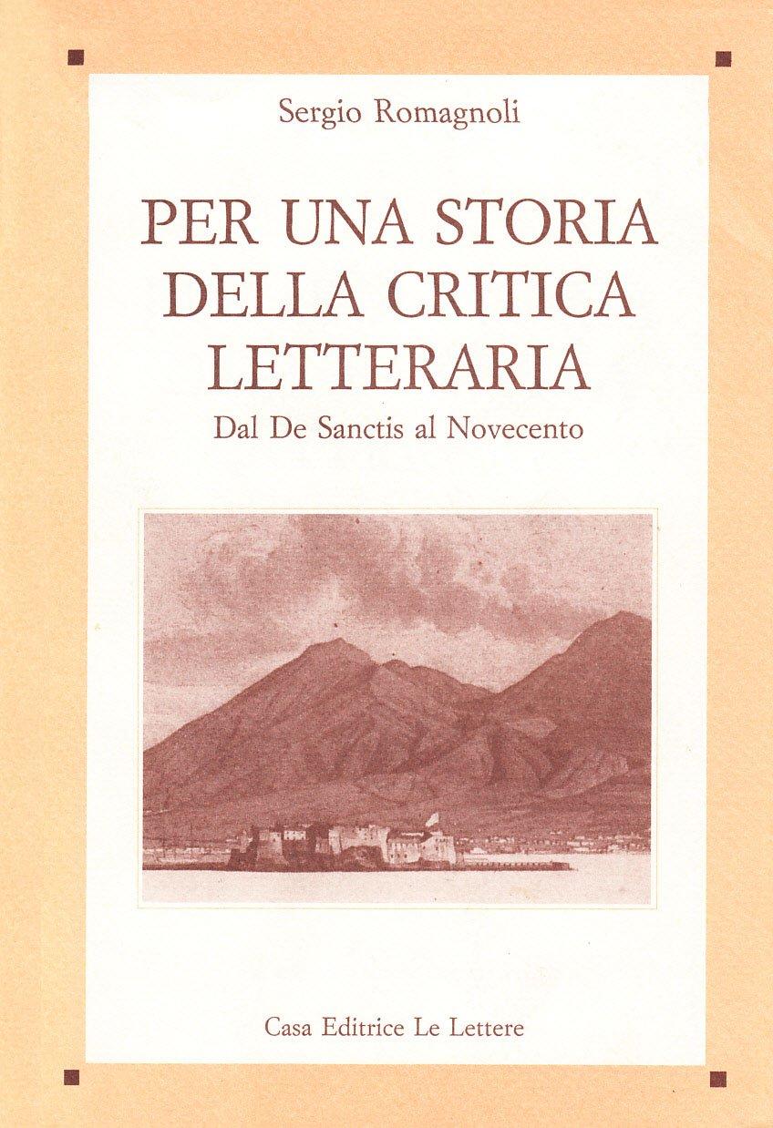 Per una storia della critica letteraria. Dal De Sanctis al Novecento