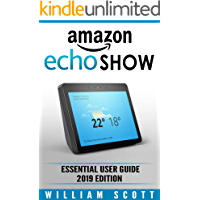 Amazon Echo Show 2nd Generation: Essential User Guide for Echo Show and Alexa | Make the Best Use of the All-new Echo…