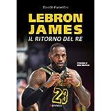 LeBron James. Il ritorno del re