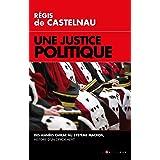 Une Justice politique : Des années Chirac au système Macron, histoire d'un dévoiement