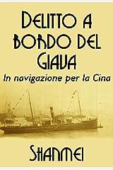 DELITTO A BORDO DEL GIAVA in navigazione per la Cina: Le avventure del tenente Luigi Bianchi nella Cina misteriosa Formato Kindle