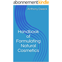 Handbook of Formulating Natural Cosmetics (Dweck Books 1) (English Edition)