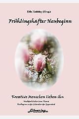 Frühlingshafter Neubeginn - Kreative Menschen lieben ihn (Faszinierende Bücher, herausgegeben von Elfie Nadolny) Kindle Ausgabe