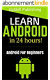 Android: Android Programming And Android App Development For Beginners (Learn How To Program Android Apps, How To Develop Android Applications Through ... Android For Dummies) (English Edition)