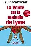 La Vérité sur  la maladie de Lyme -NE Augmentée