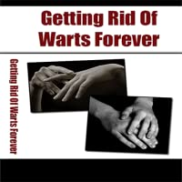 Wart Remover : How I Got Rid Of My Warts Forever... And How You Can Get Rid Of Warts Naturally In 3 Days! With No Blisters, No Scars, And No Pain