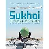 Gordon, Y: Sukhoi Interceptors: The Su-9, Su-11 and Su-15: U: The Su-9, Su-11, and Su-15: Unsung Soviet Cold War Heroes