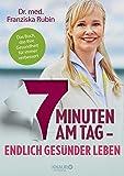 7 Minuten am Tag: Endlich gesünder leben. Das Buch, das Ihre Gesundheit für immer verbessert.