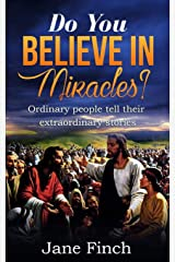 Do You Believe in Miracles?: Ordinary People Tell Their Extraordinary Stories Paperback