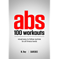 ABS 100 Workouts: Visual Easy-To-Follow ABS Exercise Routines for All Fitness Levels (English Edition)