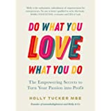 Do What You Love, Love What You Do: The Empowering Secrets to Turn Your Passion into Profit