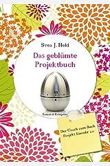 Das geblümte Projektbuch: Der Coach zum Ratgeber-Roman Projekt Eieruhr 2.0 - Warum selbstbewusste Frauen nicht mehr auf den Zufall warten Kindle Ausgabe