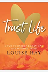 Trust Life: Love Yourself Every Day with Wisdom from Louise Hay Paperback