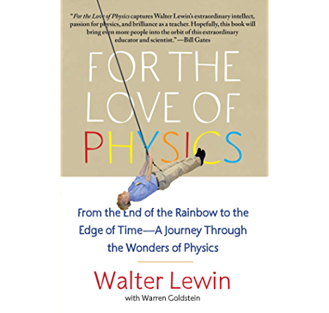 For The Love Of Physics From The End Of The Rainbow To The Edge Of Time A Journey Through The Wonders Of Physics English Edition Ebook Lewin Walter Amazon It Kindle Store