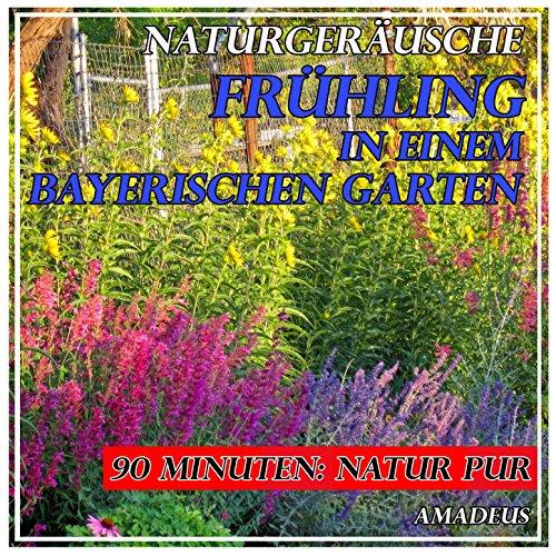 Frühling in einem bayerischen Garten: Naturgeräusche -
