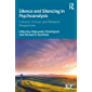 Silence and Silencing in Psychoanalysis: Cultural, Clinical, and Research Perspectives (Relational Perspectives Book…