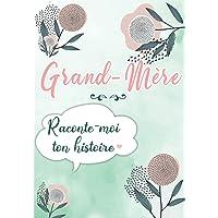Grand-mère Raconte moi ton Histoire: Journal mémoire à faire remplir par sa Mamie avec le récit de sa vie   Souvenir de…