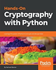Hands-On Cryptography with Python: Leverage the power of Python to encrypt and decrypt data