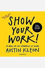 Show Your Work!: 10 Wege, auf sich aufmerksam zu machen - Zeig, was du kannst! - New York Times Bestseller (German Edition) Formato Kindle