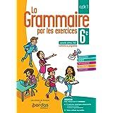 La Grammaire par les exercices 6e - Cahier d'exercices - Edition 2021